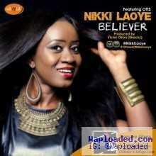Nikki Laoye - Believer ft. Otis